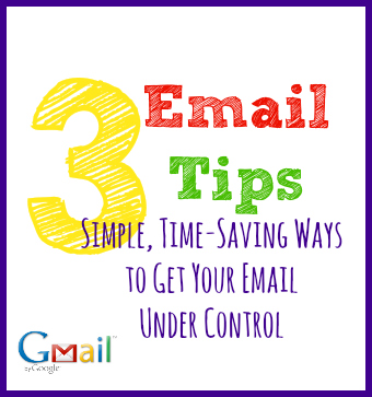 3 Email Tips Simple Time Saving Ways to Get Your Email Under Control 3 Time Saving Email Tips