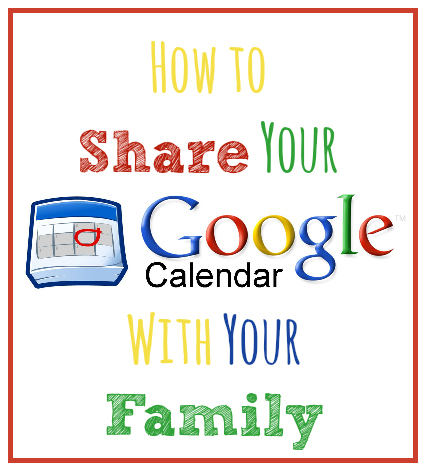 How to Share Your Google Calendar with Your Family