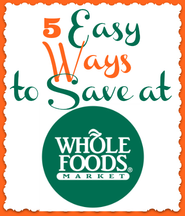 5 Easy Ways to Save at Whole Foods